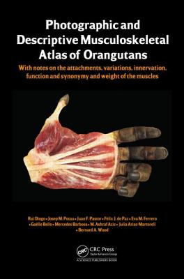 Photographic and Descriptive Musculoskeletal Atlas of Orangutans: With Notes on the Attachments, Variations, Innervations, Function and Synonymy and Weight of the Muscles - Diogo, Rui, and Potau, Josep M, and Pastor, Juan F