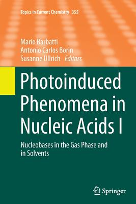 Photoinduced Phenomena in Nucleic Acids I: Nucleobases in the Gas Phase and in Solvents - Barbatti, Mario (Editor), and Borin, Antonio Carlos (Editor), and Ullrich, Susanne (Editor)