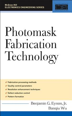 Photomask Fabrication Technology - Eynon, Benjamin G, and Wu, Banqiu