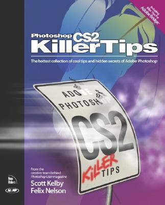 Photoshop CS2 Killer Tips - Kelby, Scott, and Nelson, Felix