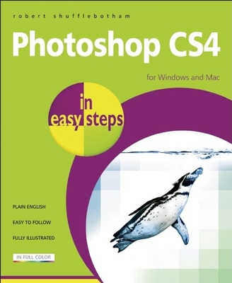 Photoshop CS4 in Easy Steps: For Windows and Mac - Shufflebotham, Robert