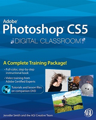 Photoshop CS5 Digital Classroom - Smith, Jennifer, and AGI Creative Team