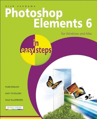 Photoshop Elements 6 in Easy Steps: For Windows and Mac - Vandome, Nick