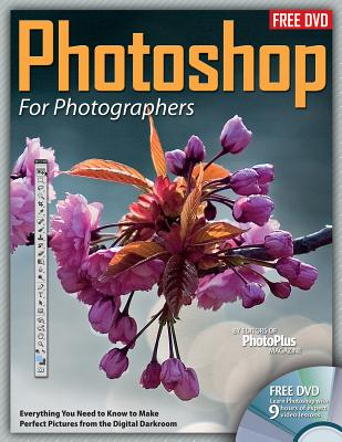 Photoshop for Photographers: Everything You Need to Know to Make Perfect Pictures from the Digital Darkroom - Editors at Future Publishing