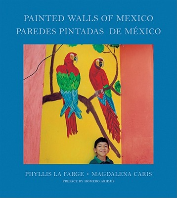 Phyllis La Farge & Magdalena Caris: Painted Walls of Mexico - La Farge, Phyllis (Text by), and Caris, Magdalena (Photographer), and Ardis, Homero (Foreword by)