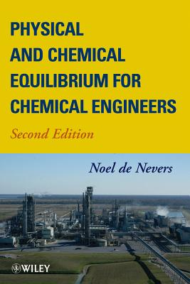Physical and Chemical Equilibrium for Chemical Engineers - De Nevers, Noel