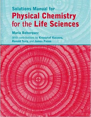Physical Chemistry for the Life Sciences Solutions Manual - Atkins, Peter, Professor, and Bohorquez, Maria