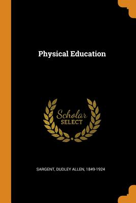 Physical Education - Sargent, Dudley Allen