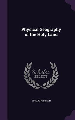 Physical Geography of the Holy Land - Robinson, Edward