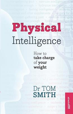 Physical Intelligence: Taking charge of your weight - Smith, Tom, Dr.