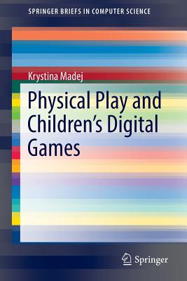 Physical Play and Children's Digital Games - Madej, Krystina
