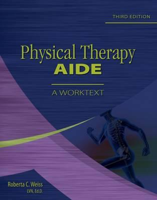 Physical Therapy Aide: A Worktext - Weiss, Roberta C