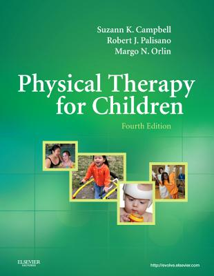 Physical Therapy for Children - Campbell, Suzann K, and Palisano, Robert J, and Orlin, Margo