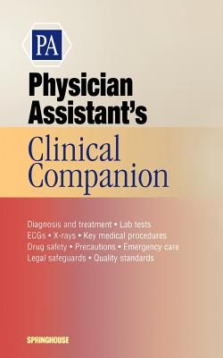 Physician Assistant's Clinical Companion - Springhouse (Prepared for publication by)