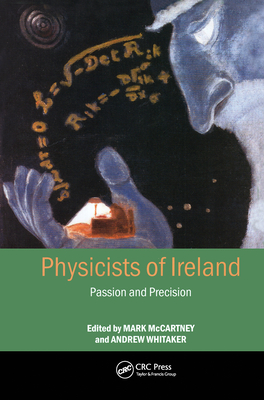 Physicists of Ireland: Passion and Precision - McCartney, Mark (Editor), and Whitaker, Andrew (Editor)