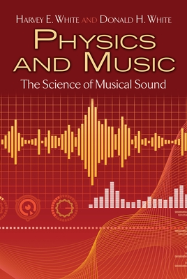 Physics and Music: The Science of Musical Sound - White, Harvey E, and White, Donald H