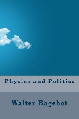 Physics and Politics - Bagehot, Walter