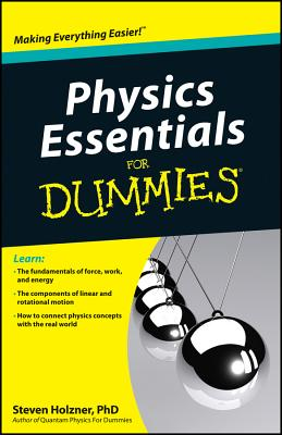 Physics Essentials for Dummies - Holzner, Steven, Ph.D., and Wohns, Daniel