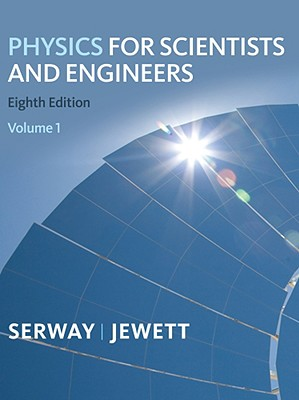 Physics for Scientists and Engineers, Volume 1 - Serway, Raymond A, and Jewett, John W