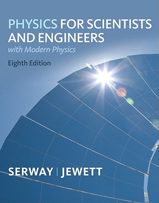 Physics for Scientists and Engineers with Modern Physics - Serway, Raymond A, and Jewett, John W, Jr., and Peroomian, Vahe (Contributions by)
