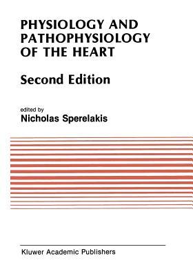 Physiology and Pathophysiology of the Heart - Sperelakis, Nicholas (Editor)