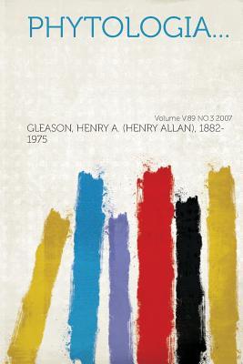 Phytologia... Volume V.89 No.3 2007 - 1882-1975, Gleason Henry a