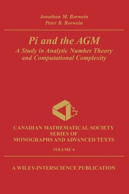 Pi and the Agm: A Study in Analytic Number Theory and Computational Complexity - Borwein, Jonathan M, and Borwein, Peter B
