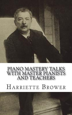 Piano Mastery Talks with Master Pianists and Teachers - Brower, Harriette