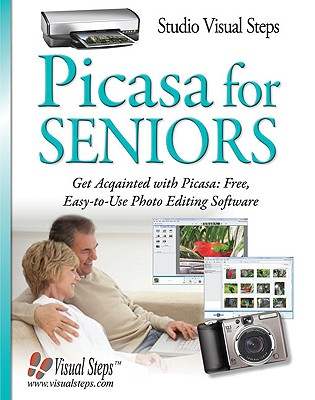 Picasa for Seniors: Get Acquainted with Picasa: Free, Easy-To-Use Photo Editing Software - Ligthart, Jolanda (Editor), and Kok, Mara (Editor), and Groot, Rilana (Editor)