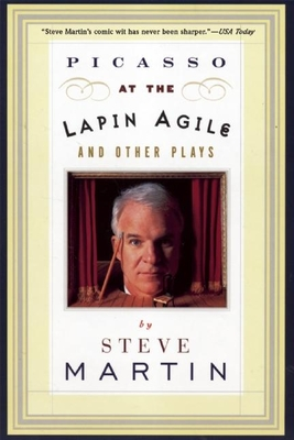 Picasso at the Lapin Agile and Other Plays: Picasso at the Lapin Agile, the Zig-Zag Woman, Patter for a Floating Lady, Wasp - Martin, Steve