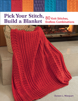 Pick Your Stitch Build a Blanket: 80 Knit Stitches, Endless Combinations - Marquart, Doreen L