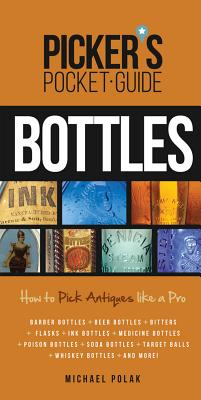 Picker's Pocket Guide to Bottles: How to Pick Antiques Like a Pro - Polak, Michael