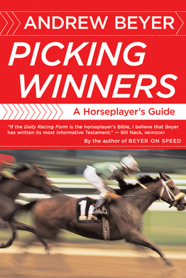 Picking Winners: A Horseplayer's Guide - Beyer, Andrew