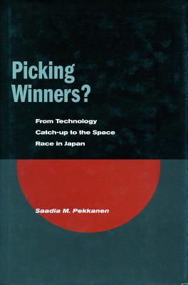 Picking Winners?: From Technology Catch-up to the Space Race in Japan - Pekkanen, Saadia M.