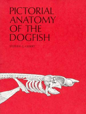 Pictorial Anatomy of the Dogfish - Gilbert, Stephen G