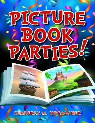 Picture Book Parties! - Hutmacher, Kimberly