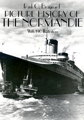 Picture History of the Normandie: With 190 Illustrations - Braynard, Frank O