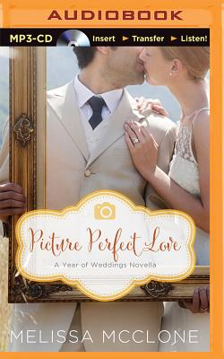 Picture Perfect Love: A June Wedding Story - McClone, Melissa, and Carr, Julie Lyles (Read by)