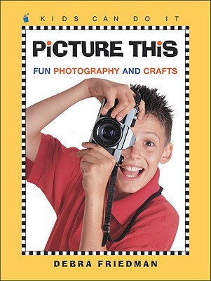 Picture This: Fun Photography and Crafts - Friedman, Debra