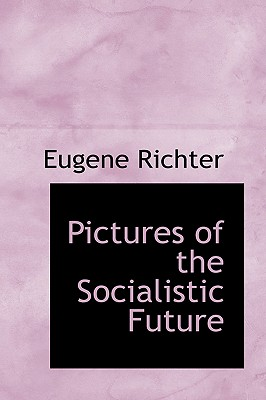 Pictures of the Socialistic Future - Richter, Eugene