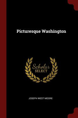 Picturesque Washington - Moore, Joseph West