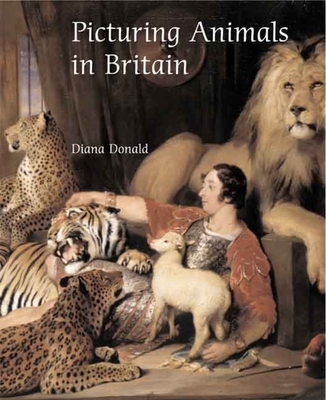 Picturing Animals in Britain: 1750-1850 - Donald, Diana, Professor