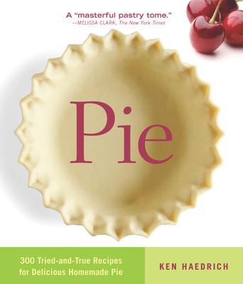 Pie: 300 Tried-And-True Recipes for Delicious Homemade Pie - Haedrich, Ken
