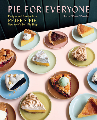 Pie for Everyone: Recipes and Stories from Petee's Pie, New York's Best Pie Shop - Paredez, Petra