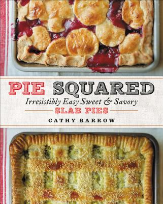 Pie Squared: Irresistibly Easy Sweet & Savory Slab Pies - Barrow, Cathy