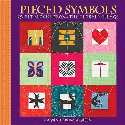 Pieced Symbols: Quilt Blocks from the Global Village - Green, Myra Brown