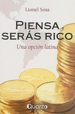 Piensa y Seras Rico: Una Opcion Latina - Sosa, Lionel