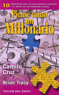 Piense Como un Millonario: 10 Principios Que los Millonarios Conocen y el Resto de las Personas Ignora - Cruz, Camilo, and Tracy, Brian