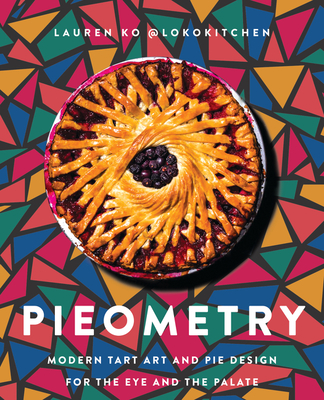 Pieometry: Modern Tart Art and Pie Design for the Eye and the Palate - Ko, Lauren