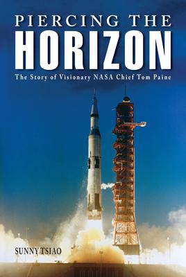 Piercing the Horizon: The Story of Visionary NASA Chief Tom Paine - Tsiao, Sunny